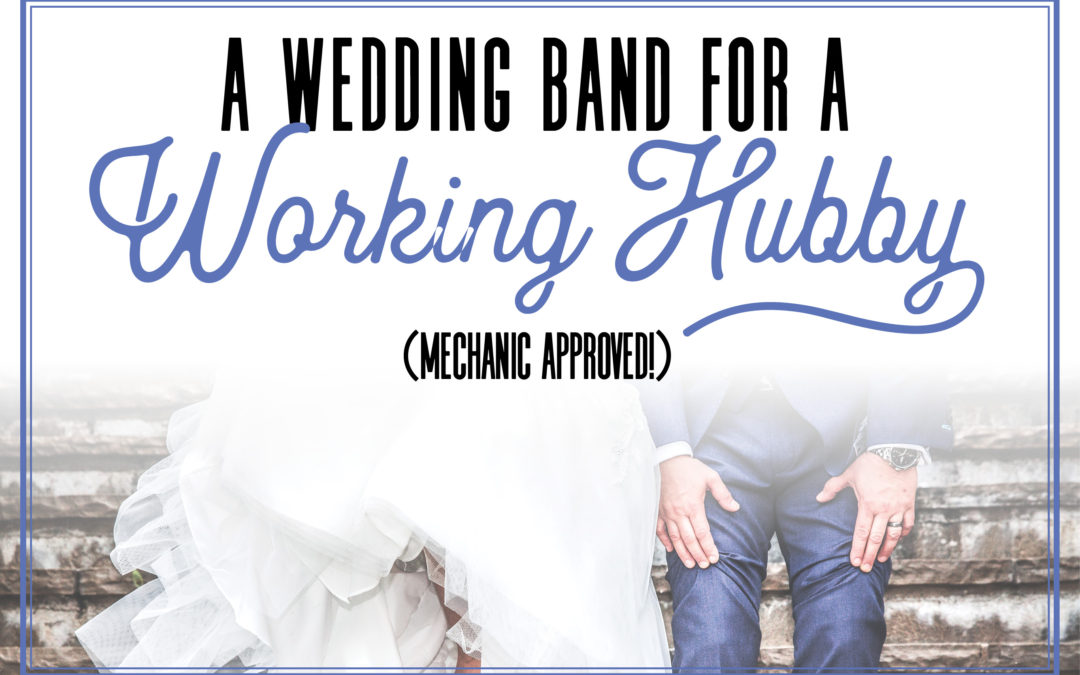 A Wedding band for a Working Hubby