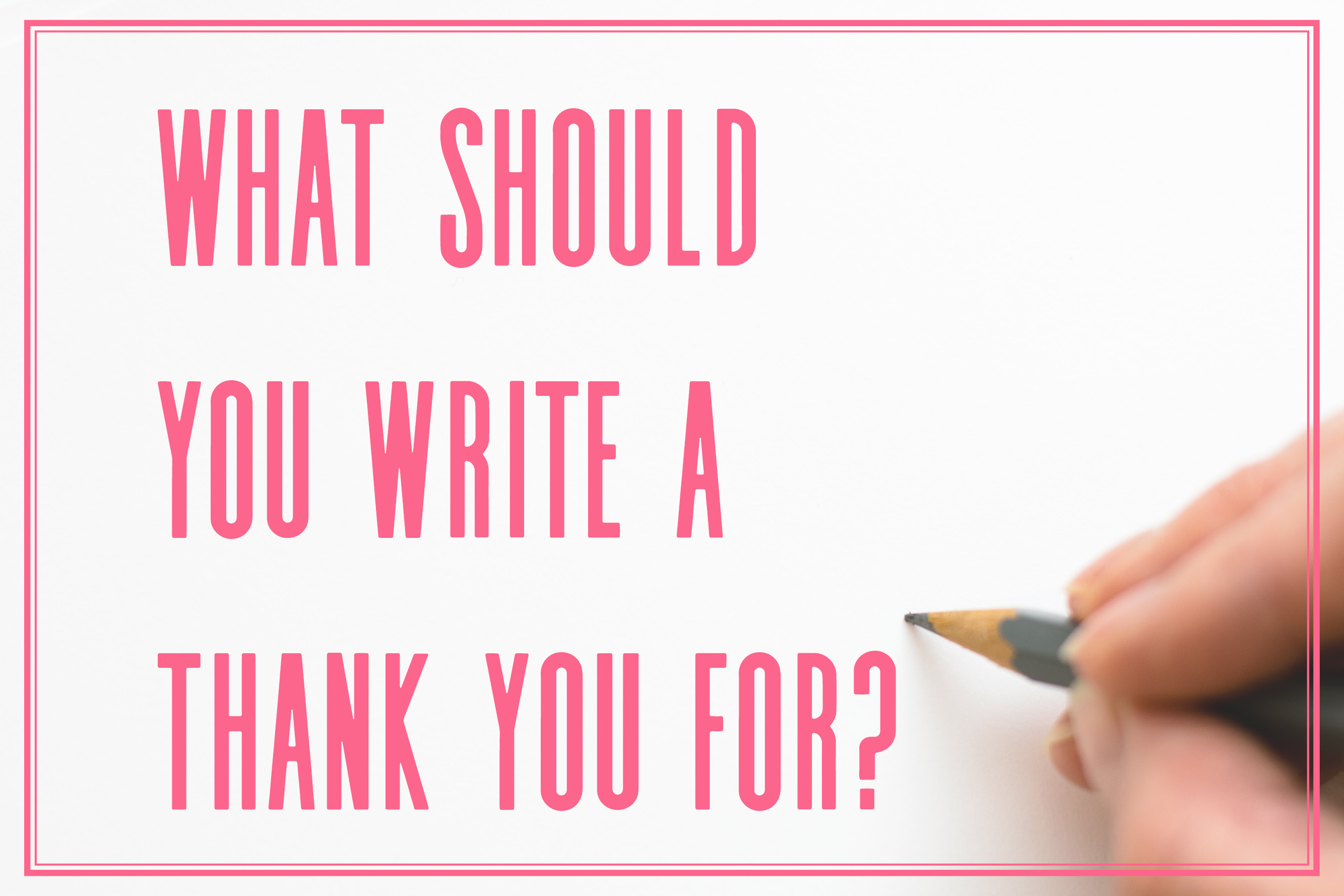what should you write a thank you for?