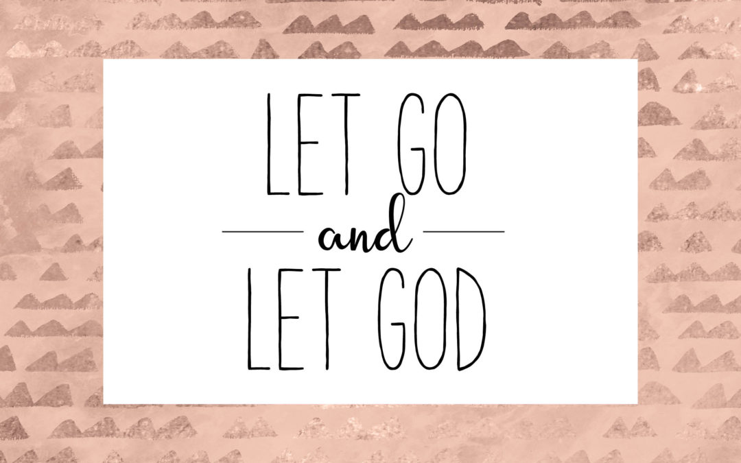 Letting Go & Letting God
