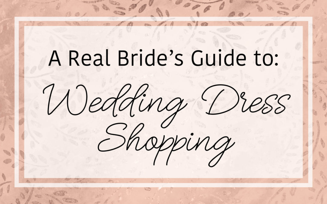 A Real Bride's Guide to Wedding Dress Shopping