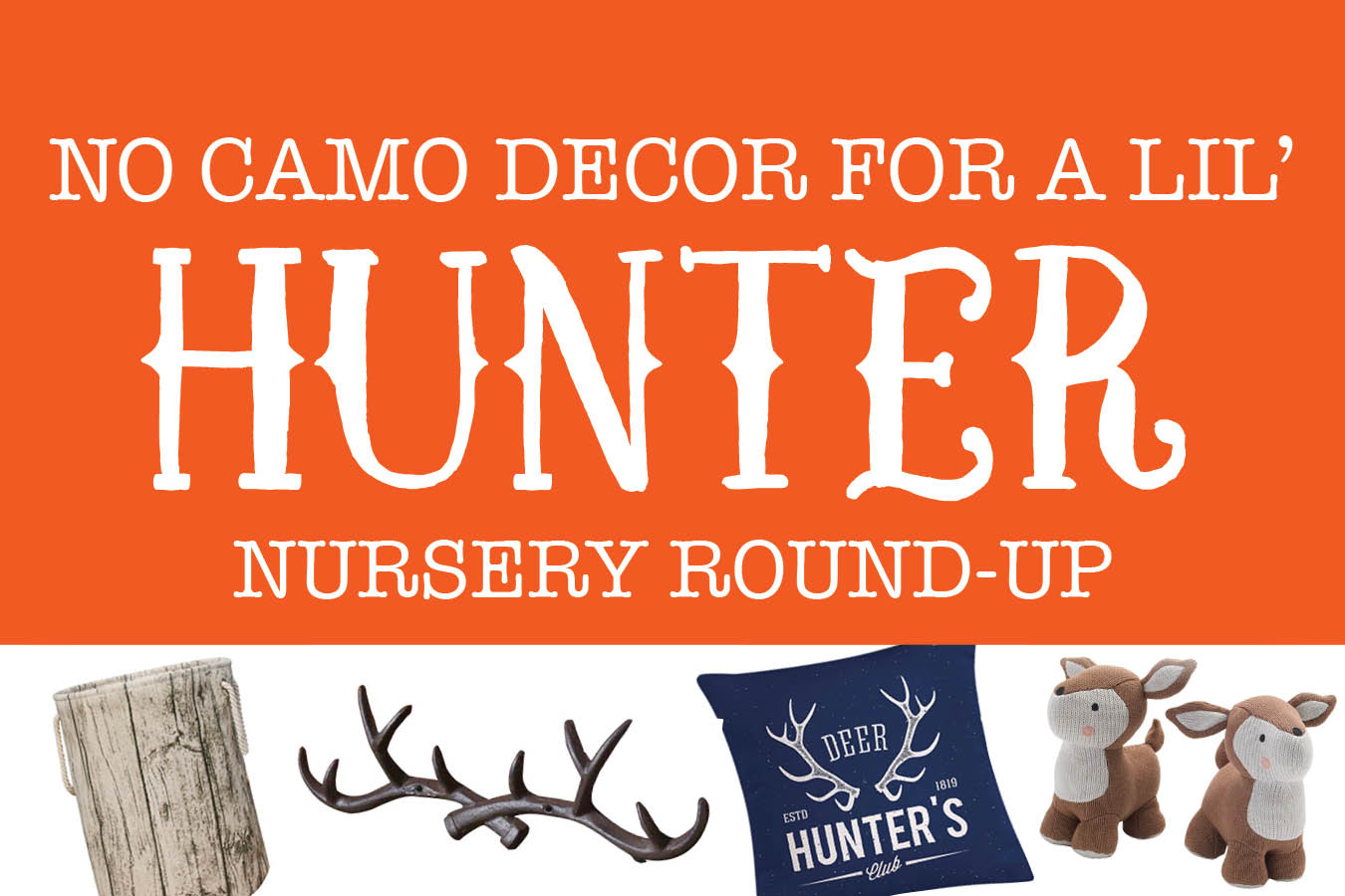 Little Hunter Nursery Round Up – No Camo Decor Ideas!